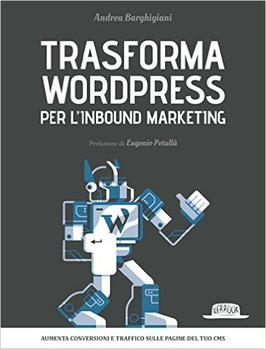 Amazon.it: Trasforma WordPress per l'inbound marketing - Andrea Barghigiani - Libri