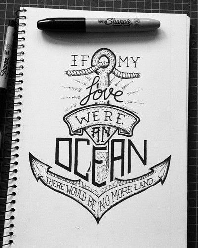 'If my love were and ocean there would be no more land.'