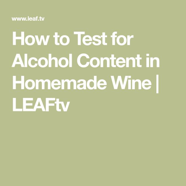 How to Test for Alcohol Content in Homemade Wine | LEAFtv