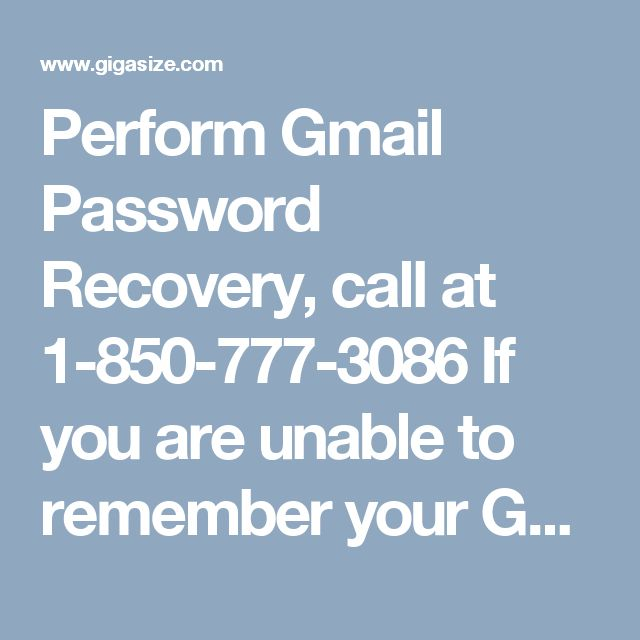 Perform Gmail Password Recovery, call at 1-850-777-3086 If you are unable to remember your Gmail account password, then go for getting Gmail Password Recovery. For the same purpose, make a call at our toll-free number 1-850-777-3086 and get associated with our tech experts. Our technicians are always available for you to help you out to recover your Gmail password. http://www.mailsupportnumber.com/gmail-change-forgot-password-recovery-reset.html
