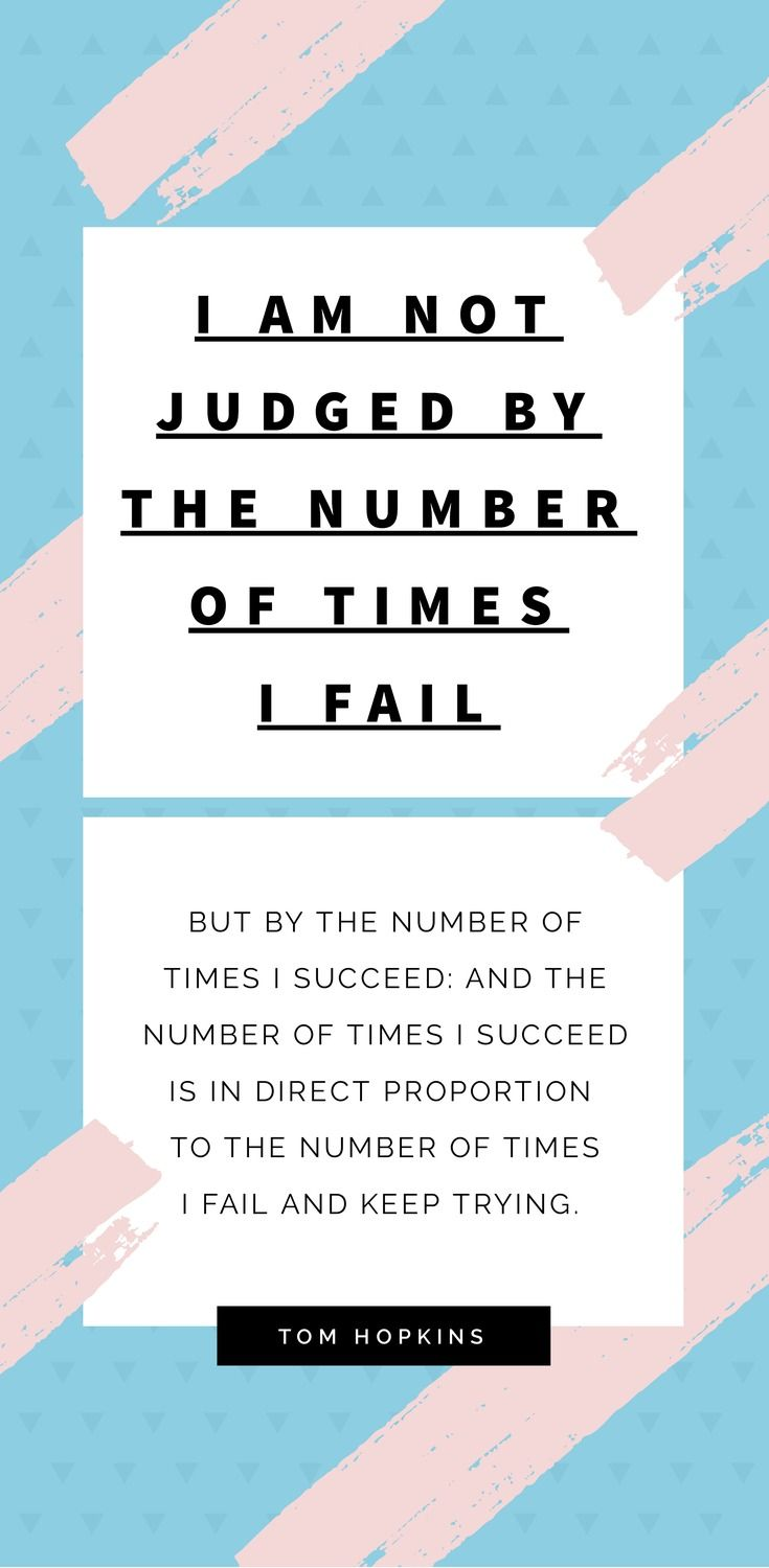 I am not judged by the number of times I fail, but by the number of times I succeed: and the number of times I succeed is in direct proportion to the number of times I fail and keep trying. - Tom Hopkins - 52 Inspirational Picture Quotes on Failure that will Make You Succeed + FREE Graphic Quote Templates!