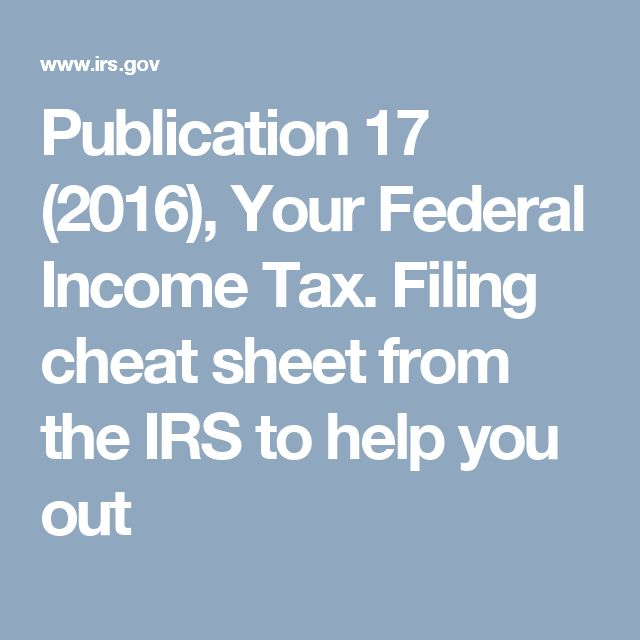 Publication 17 (2016), Your Federal Income Tax. Filing cheat sheet from the IRS to help you out