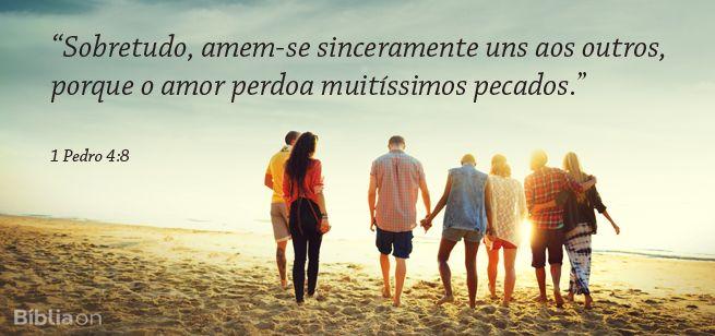 """""""Sobretudo, amem-se sinceramente uns aos outros, porque o amor perdoa muitíssimos pecados."""" 1 Pedro 4:8"""