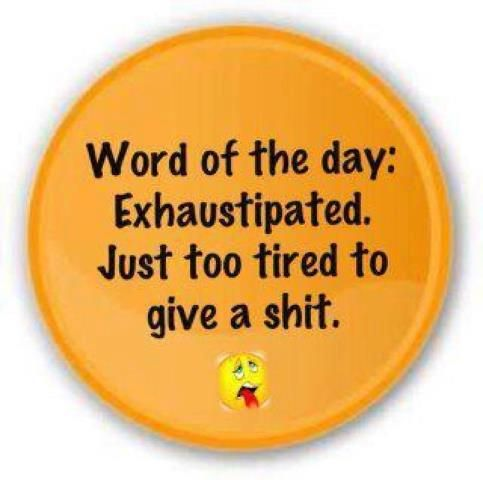 I'm exhaustipated!!!: Quotes, Funny Stuff, Funnies, Word, Humor, Exhaustipated, Things, Smile