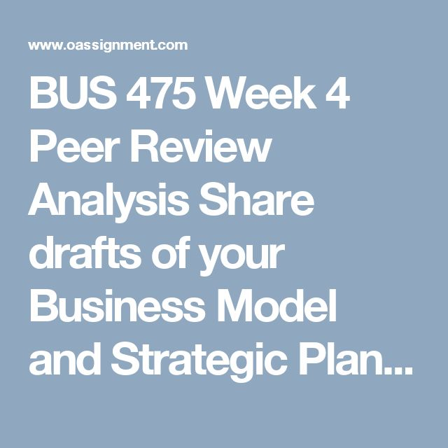 BUS 475 Week 4 Peer Review Analysis  Share drafts of your Business Model and Strategic Plan, Part II Individual assignments from Week 3 with all team members. Continue reviewing 1 or 2 team member's drafts and review as a team this week.  Provide feedback that team members can incorporate into their drafts.  Write a synopsis of no more than 350 words summarizing what the team has learned from the review and discussion. I am looking for lessons learned from the reviews and how the papers…