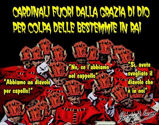 Cardinali fuori dalla grazia di Dio per colpa della Rai