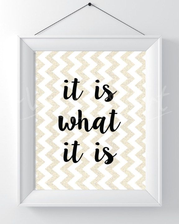 Printable Download - it is what it is, Home Decor, Wall Hanging, Gold Glitter Chevron background, life humor by AWordofArt9 on Etsy