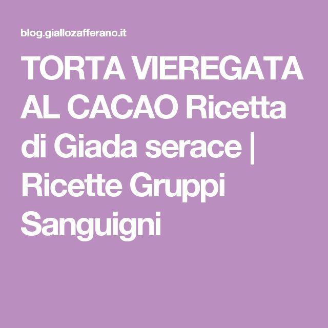 TORTA VIEREGATA AL CACAO Ricetta di Giada serace   Ricette Gruppi Sanguigni