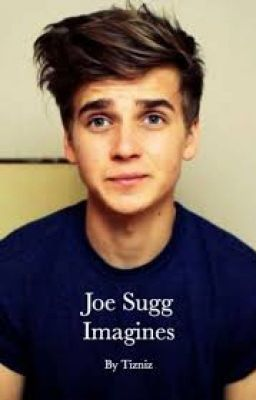 Imagines about the lovely youtuber ThatcherJoe, also known as Joe Sug… #fanfiction #Fanfiction #amreading #books #wattpad