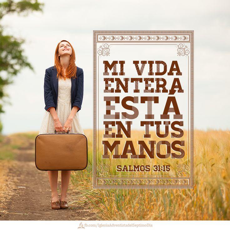 I put my life in your hands. Psalms 31:15. Versiculos: Mi vida entera está en tus manos