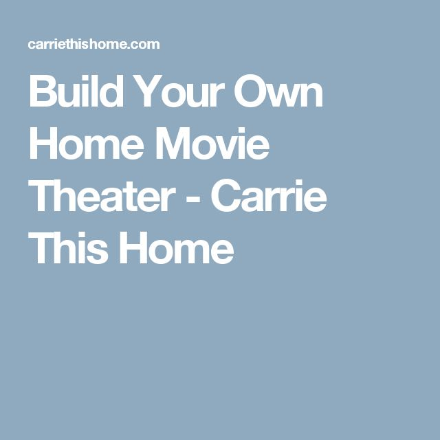 Build Your Own Home Movie Theater - Carrie This Home