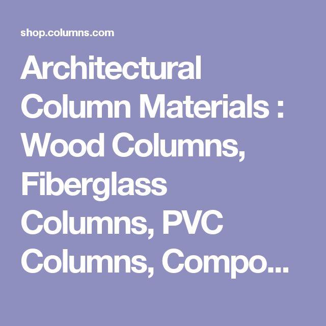Architectural Column Materials : Wood Columns, Fiberglass Columns, PVC Columns, Composite Columns