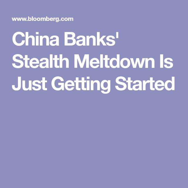 China Banks' Stealth Meltdown Is Just Getting Started
