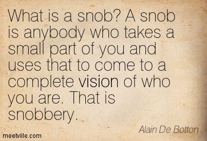 charming life pattern: alain de botton - quote - what is a snob ?