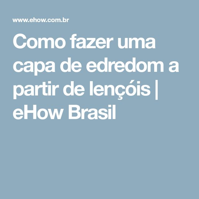 Como fazer uma capa de edredom a partir de lençóis | eHow Brasil