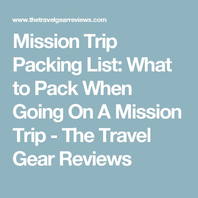 Mission Trip Packing List: What to Pack When Going On A Mission Trip - The Travel Gear Reviews
