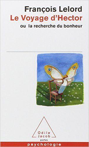 Amazon.fr - Le voyage d'Hector ou la recherche du bonheur - Francois Lelord - Livres