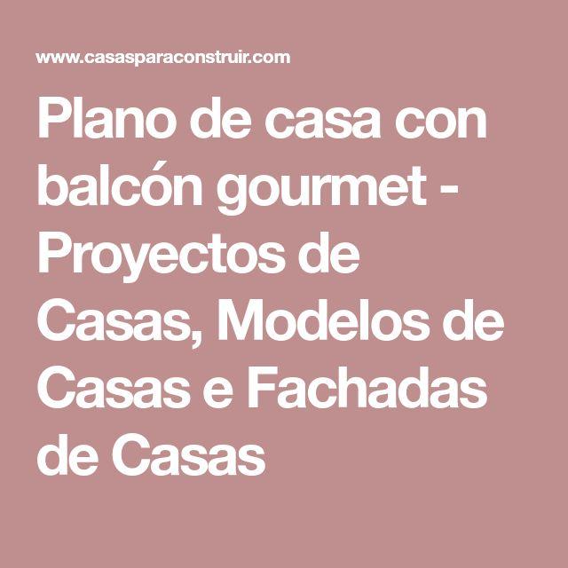 Plano de casa con balcón gourmet - Proyectos de Casas, Modelos de Casas e Fachadas de Casas