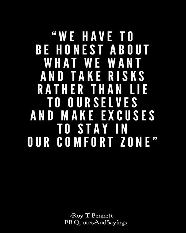 We Have To Be Honest About What We Want And Take Risks Rather Than Lie To Ourselves And Make Excuses Comfort Quotes Comfort Zone Quotes Motivation Taken Quotes