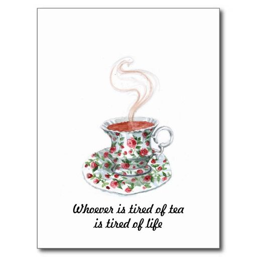 Whoever is tired of tea is tired of life post card