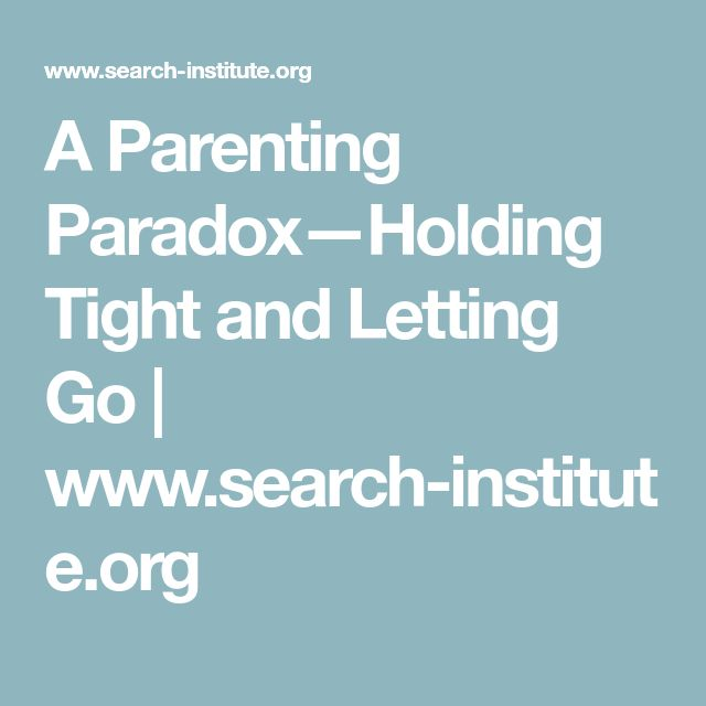 A Parenting Paradox—Holding Tight and Letting Go | www.search-institute.org