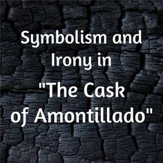 the use of setting verbal irony and symbolism to enhance the most dangerous game the cask of amontil Literary elements and devices english i most dangerous game - rainsford must overcome b verbal irony.