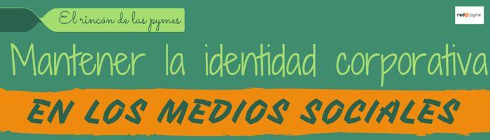 Mantener la identidad corporativa en los #mediossociales #socialmedia