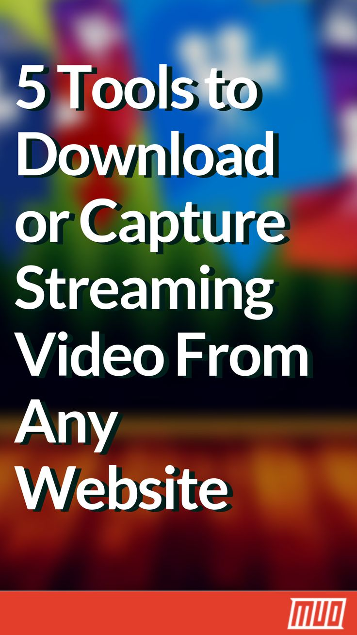 5 Tools to Download or Capture Streaming Video From Any Website – Robert Lang