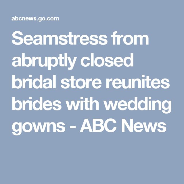 Seamstress from abruptly closed bridal store reunites brides with wedding gowns - ABC News
