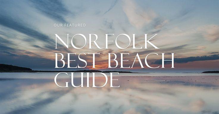 Norfolk Beach Guide Our Top 10 Family Friendly North Norfolk Beaches Hunstanton Holkham Brancaster Wells-next-the-Sea Cromer Sheringham Fabulous Norfolk