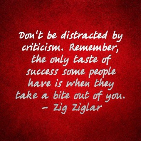 Take criticism for what it's worth -- sometimes that's a lot; other times it's not worth anything.