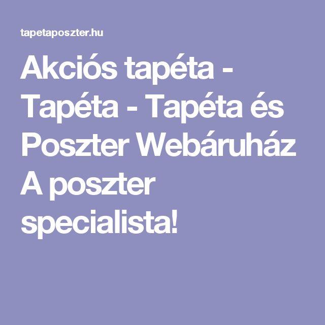 Akciós tapéta - Tapéta - Tapéta és Poszter Webáruház A poszter specialista!