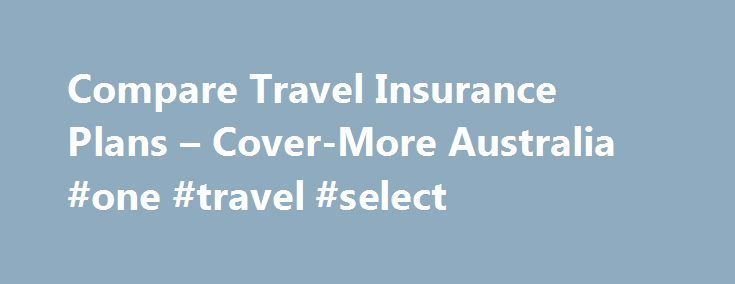 Compare Travel Insurance Plans – Cover-More Australia #one #travel #select http://travels.remmont.com/compare-travel-insurance-plans-cover-more-australia-one-travel-select/  #travel insurance comparisons # Compare travel insurance plans Choose the travel insurance that's right for you Compare Cover-More s travel insurance plans to find the cover that s best for your trip and your budget. Essentials: Cover-More Essentials is our... Read moreThe post Compare Travel Insurance Plans –…