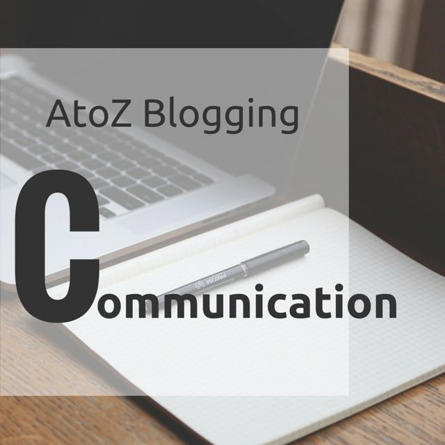 AtoZ Blogging Challenge – C for Communication
