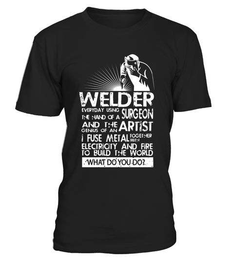 "# Funny Welder T-shirt What Do You Do .  Special Offer, not available in shops      Comes in a variety of styles and colours      Buy yours now before it is too late!      Secured payment via Visa / Mastercard / Amex / PayPal      How to place an order            Choose the model from the drop-down menu      Click on ""Buy it now""      Choose the size and the quantity      Add your delivery address and bank details      And that's it!      Tags: Welder everyday using the hands of a surgeon…"
