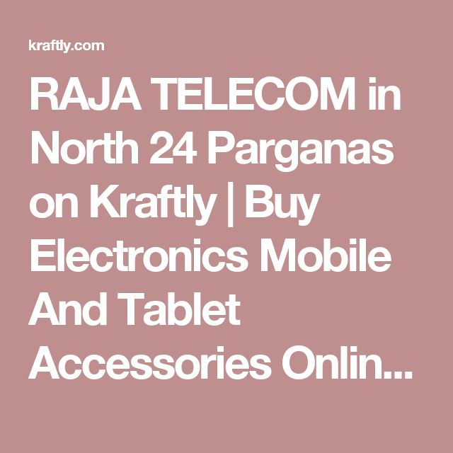 RAJA TELECOM in North 24 Parganas on Kraftly | Buy Electronics Mobile And Tablet Accessories Online India