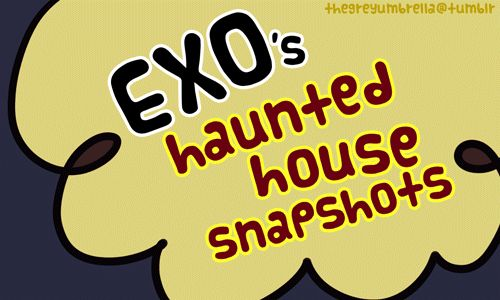 I am absolutely sure nothing gets more perfect than this. ♡ When EXO visited the haunted house, lmao.