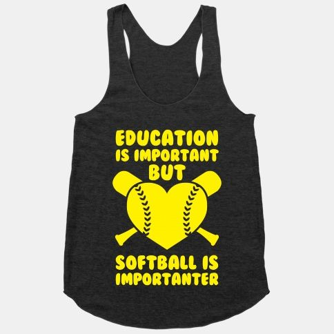 Education is Important But Softball Is Importanter....haha so true.