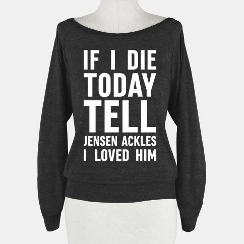 If I Die Today Tell Jensen Ackles I... | T-Shirts, Tank Tops, Sweatshirts and Hoodies | HUMAN