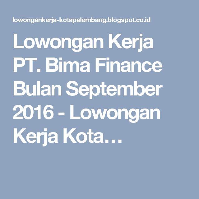 Lowongan Kerja PT. Bima Finance Bulan September 2016 - Lowongan Kerja Kota…