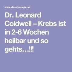 Dr. Leonard Coldwell – Krebs ist in 2-6 Wochen heilbar und so gehts…!!!