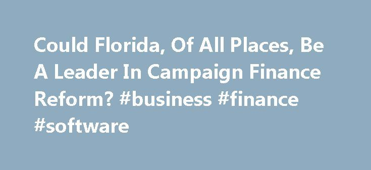 Could Florida, Of All Places, Be A Leader In Campaign Finance Reform? #business #finance #software http://finance.remmont.com/could-florida-of-all-places-be-a-leader-in-campaign-finance-reform-business-finance-software/  #campaign finance reform # The views expressed are the author s own and not necessarily those of the Brennan Center for Justice. Florida is the butt of plenty of election jokes. This is well-earned after the 2000 debacle that sent the presidential election between Al Gore…