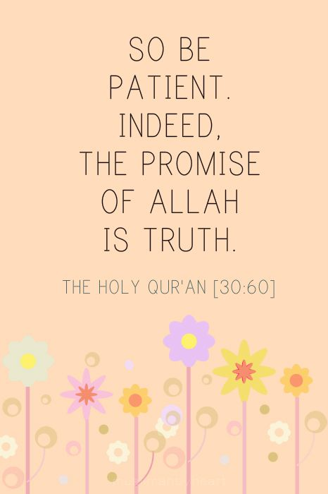 So be patient. Indeed, the promise of Allah is truth. ~ Quran (30:60) #Alhumdulillah #For #Islam #Muslim