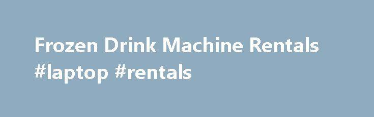 "Frozen Drink Machine Rentals #laptop #rentals http://renta.remmont.com/frozen-drink-machine-rentals-laptop-rentals/  #margarita machine rental # Frozen Drink Machine Rentals %img src=""https://www22.corecommerce.com/%3C/p%3E%0D%0A%3Cp%3Efrozendrink/uploads/image/fdrent.gif"" /% At YouNeedADrink.com, we rent top-quality Margarita machines (Margarita Machine Rentals, Frozen Drink Machine Rentals, Daiquiri Machine Rentals, Smoothie Machine Rentals, Slush Machine Rentals, Granita Machine Rentals)…"