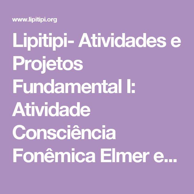 Lipitipi- Atividades e Projetos Fundamental I: Atividade Consciência Fonêmica Elmer e Rosa - PNAIC