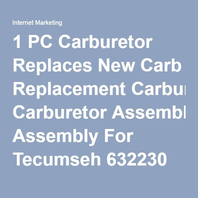 1 PC Carburetor Replaces New Carb Replacement Carburetor Assembly For Tecumseh 632230 Fits H50-65459P H50-65459S H50-65459T Engine Aftermarket | Internet Marketing