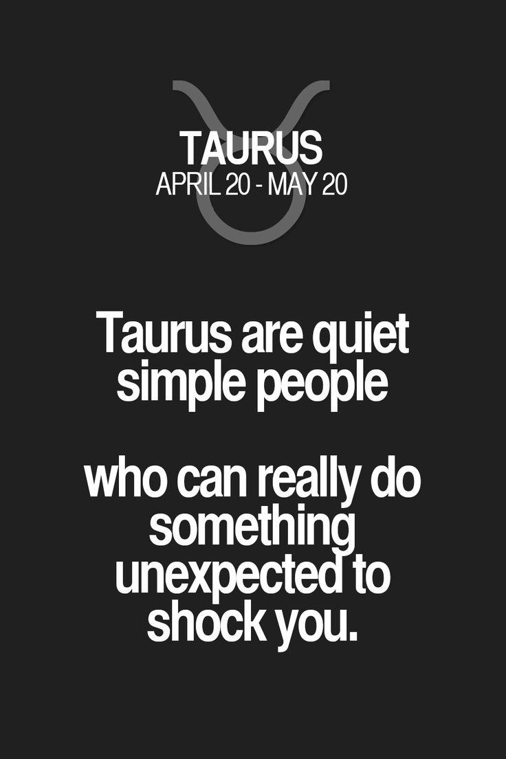 Taurus are quiet simple people who can really do something unexpectedto shock you. Taurus | Taurus Quotes | Taurus Zodiac Signs