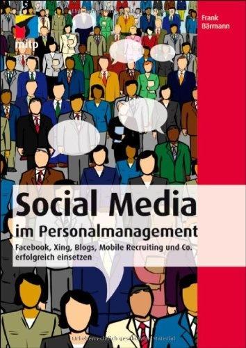 Social Media im Personalmanagement: Facebook, Xing, Blogs, Mobile Recruiting und Co. erfolgreich einsetzen (mitp Business) von Frank Bärmann, http://www.amazon.de/dp/3826692004/ref=cm_sw_r_pi_dp_WQlXqb095X37Y