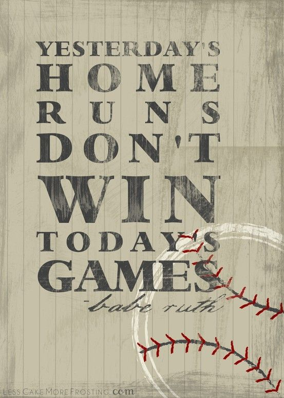 Yesterday's Home Runs Don't Win Today's Games #baseball #quotes