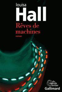 Rêves de machines. / Louisa Hall, 2017 http://bu.univ-angers.fr/rechercher?recherche=9782070179046